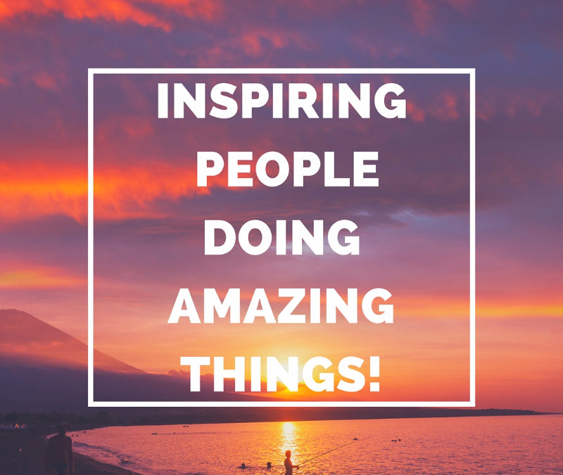 Inspiring People Doing Amazing Things